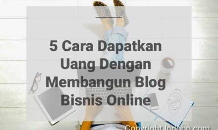 5 Cara Dapatkan Uang Dengan Membangun Blog Bisnis Online